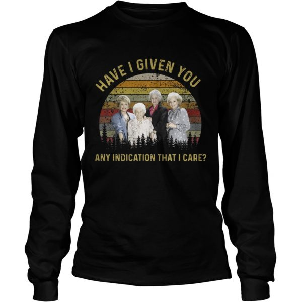 The golden girls have I given you any indication that I care sunset longsleeve tee