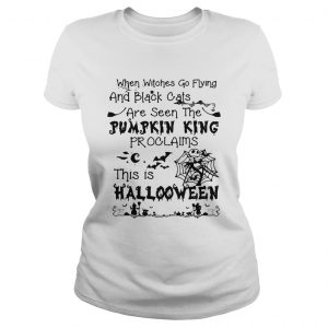 When witches go flying and black cats are seen the Pumpkin this is Halloween ladies tee