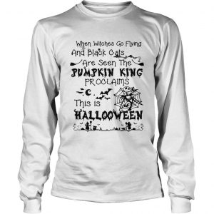 When witches go flying and black cats are seen the Pumpkin this is Halloween longsleeve tee