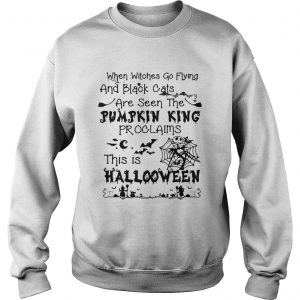When witches go flying and black cats are seen the Pumpkin this is Halloween sweatshirt