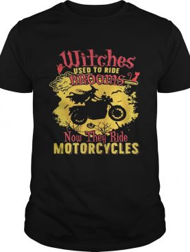 Witches used to ride brooms now they ride motorcycles shirt