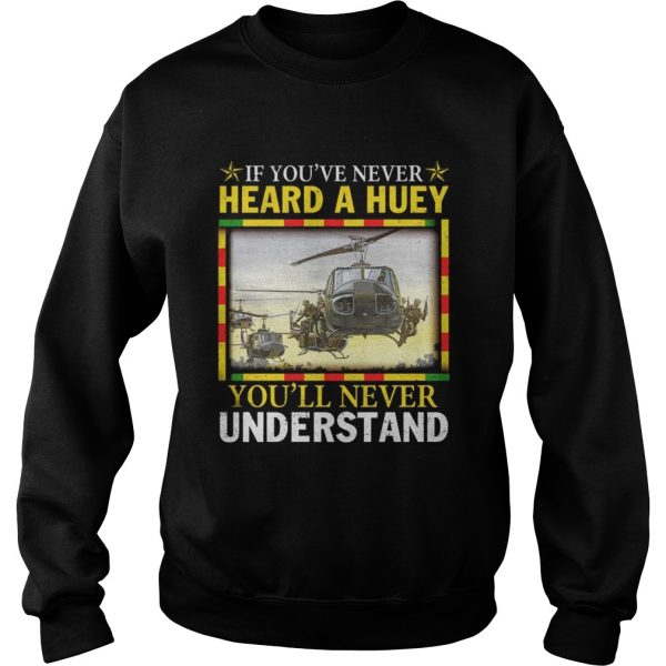 Air Force If youve never heard a huey youll never understand sweatshirt