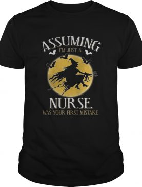 Assuming im just a nurse was your first mistake TShirt