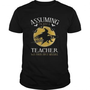 Assuming im just a teacher was your first mistake unisex