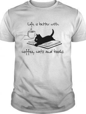 Cat life is better with coffee cats and books shirt