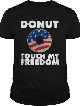 Donut touch my freedom American Flag shirt