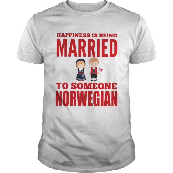 Happiness is being married to someone norwegian unisex
