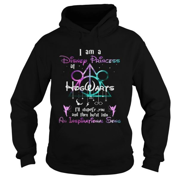 I am a disney princess Hogwarts Ill stupefy you and then burst into an inspirational song hoodie