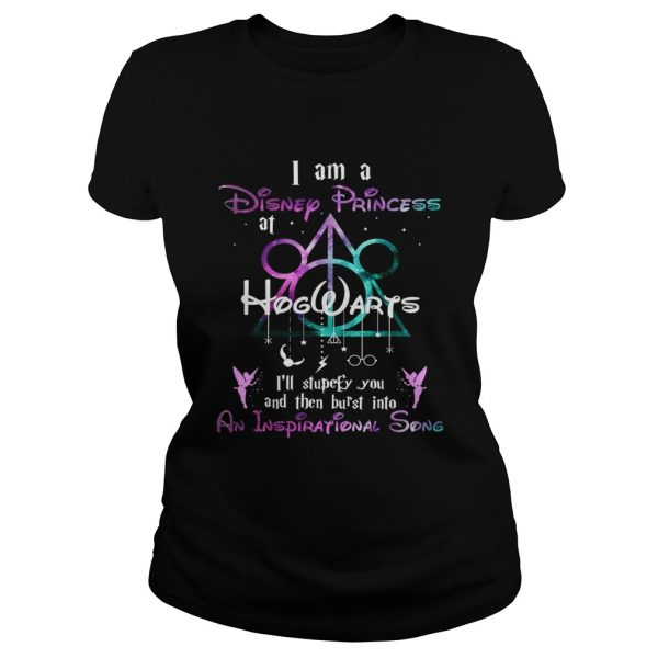 I am a disney princess Hogwarts Ill stupefy you and then burst into an inspirational song ladies tee