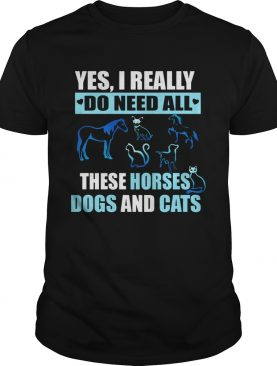 I really do need all this horses dogs and cats shirt
