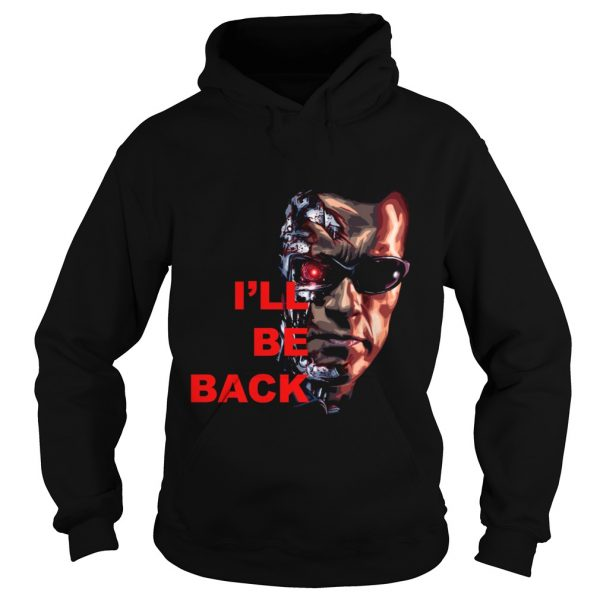 Ill be back Terminator Arnold hoodie