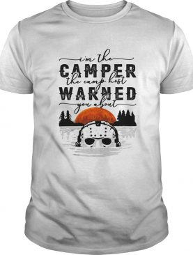 Im the camper the camp host warned you about Jason Voorhees shirt