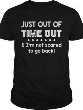 Just Out Of Time Out I'm Not Scared To Go Back Funny Kids Shirt