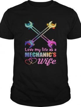 Love My Life As A Mechanics Wife Funny Women Shirt