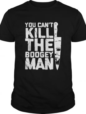 Michael Myers you cant kill the boogey man shirt