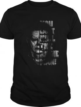 Michael Myers you cant kill the boogie man shirt