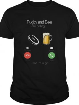 Rugby and beer are calling and I must go shirt