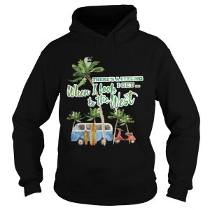 Theres a feeling I get when I look to the West hoodie