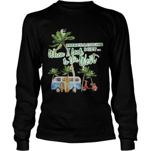 Theres a feeling I get when I look to the West longsleeve tee