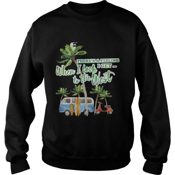 Theres a feeling I get when I look to the West sweatshirt