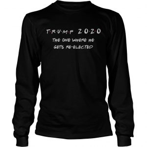 Trump 2020 the one where he gets reelected longsleeve tee