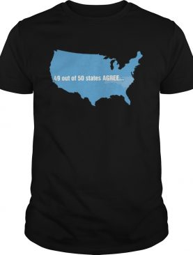 USA 49 Out Of 50 States Agree T Shirt