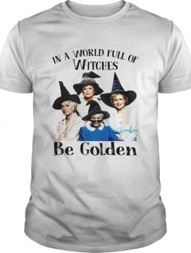In a world full of witches be Golden Halloween shirt