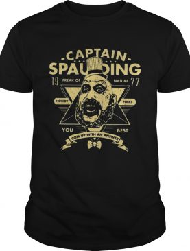 Captain spaulding 19 freak of nature you best come up with an answer shirt