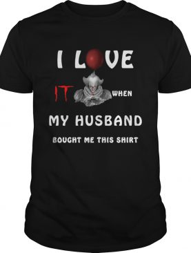 Pennywise I love IT when my husband bought me this shirt