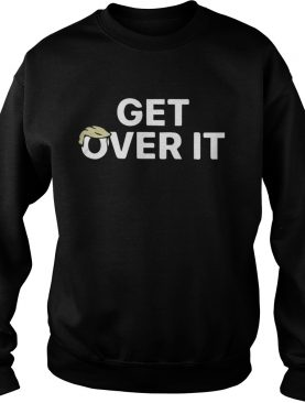 Trump Get Over It Shirt