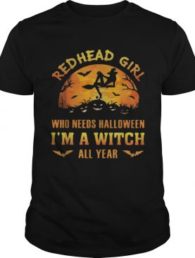 Red head girl who needs Halloween Im a witch all year Halloween shirt