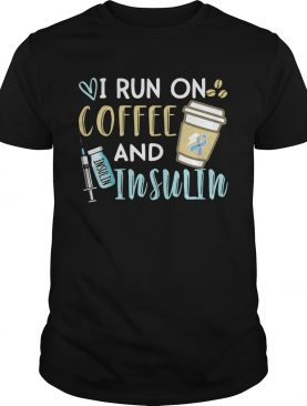 I run on coffee and Insulin shirt