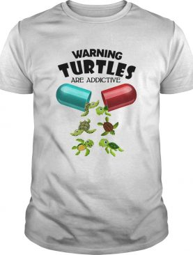 Warning Turtles are addictive shirt