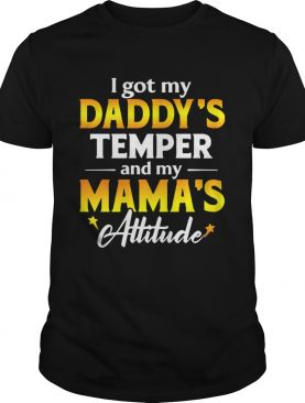 I Got My Daddys Temper And My Mamas Attitude Shirt