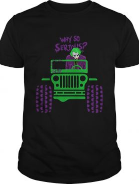 Why so serious Joker Jeep shirt
