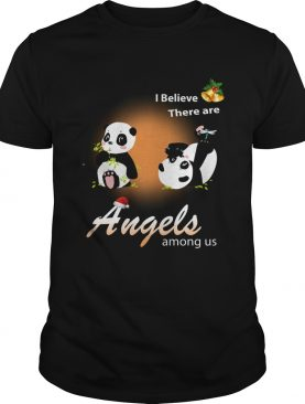 I believe There are angels among us Panda shirt