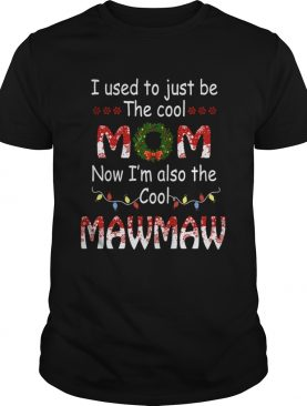 I Used To Just Be The Cool Mom Now Im Also The Cool Mawmaw TShirt