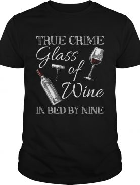 True Crime Glass Of Wine In Bed By Nine Funny TShirt