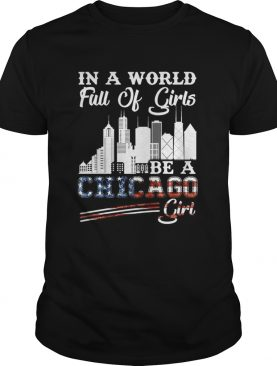 In a world full of girls be a Chicago girl America Flag shirt