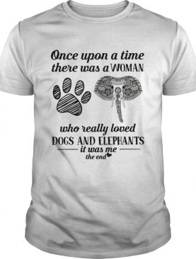 Once upon a time there was a woman who really loved dogs and elephants shirt