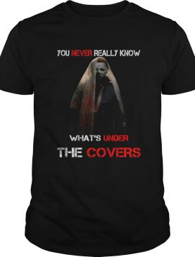 Michael Myers Valak You never really know whats under the covers shirt
