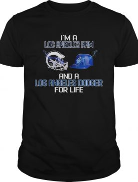 I'm a Los Angeles Ram and a Los Angeles Dodger for life shirt