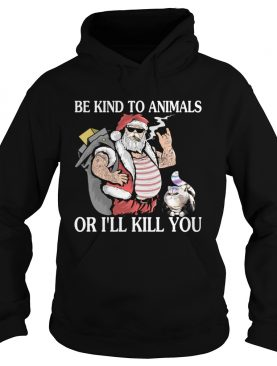Santa claus and Cat Be Kind to animals or I'll kill you christmas shirt