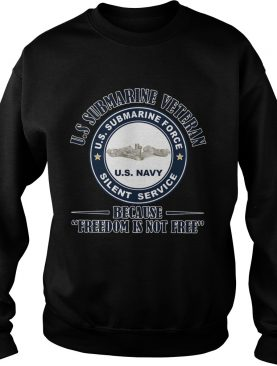 US Submarine Veteran because Freedom is not Free Silence Service on Veterans Day shirt