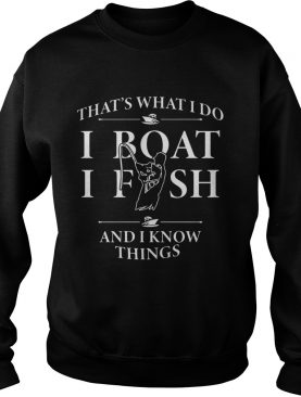 That's what I do I boat I fish and I know things shirt