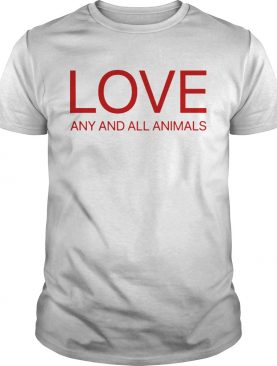 Love Any And All Animals T-Shirt