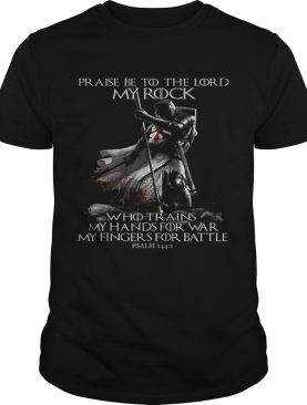 Praise Be To The Lord My Rock Psalm 144-1 Knight Templar shirt