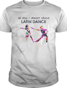 All day I dream About Latin Dance Colorful Flowers shirt