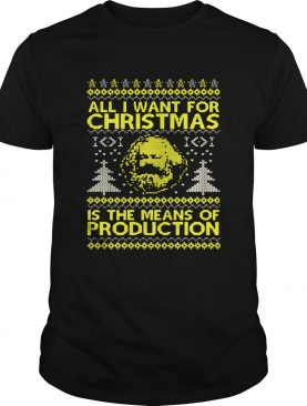 All I Want For Christmas Is The Means Of Production Ugly Christmas shirt