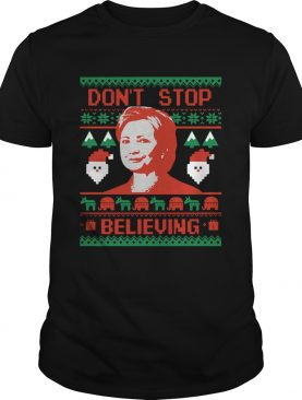 Hillary Clinton Don't Stop Believing Christmas shirt